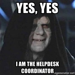 Sith Lord - yes, yes I am the helpdesk coordinator