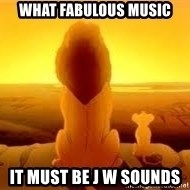 The Lion King - what fabulous music It must be J W Sounds