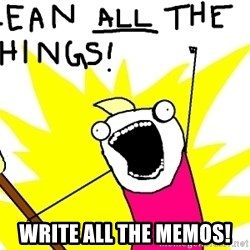 clean all the things -  WRITE all the memos!