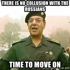 Baghdad Bob - There is no collusion with the Russians Time to move on