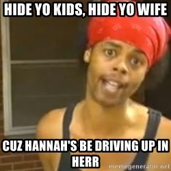 Hide Yo Kids - Hide yo Kids, Hide yo wife cuz hannah's be driving up in herr