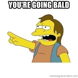 Nelson HaHa - You're going bald