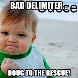 success baby - Bad delimiter... doug to the rescue!