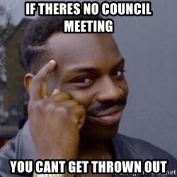 Roll Safe 2 - If theres no council meeting you cant get thrown out