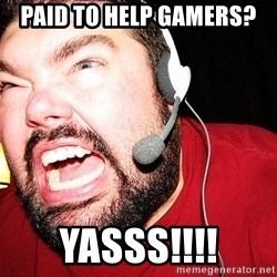 Angry Gamer - paid to help Gamers? Yasss!!!!