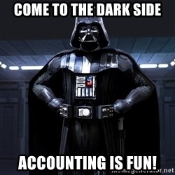 Bitch Darth Vader - Come to the dark side ACCOUNTING IS FUN!
