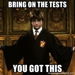 Harry Potter Come At Me Bro - bring on the tests You got this