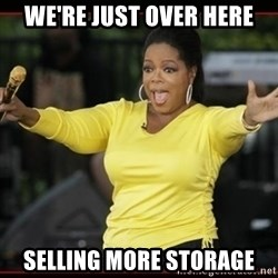 Overly-Excited Oprah!!!  - wE'RE JUST OVER HERE SELLING MORE STORAGE