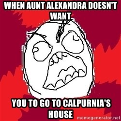 Rage FU - when aunt alexandra doesn't want  you to go to Calpurnia's House