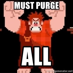 Wreck-It Ralph  - MUST PURGE ALL