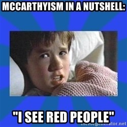 """i see dead people - McCarthyism in a nutshell: """"i see red people"""""""