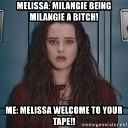 Welcome to your tape traitor - Melissa: Milangie being milangie a bitch! Me: melissa Welcome To your tape!!