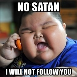 Fat Asian Kid - no satan i will NOT follow you