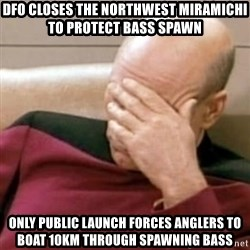 Face Palm - DFO Closes the northwest miramichi to protect bass spawn only public launch forces anglers to boat 10km through spawning bass