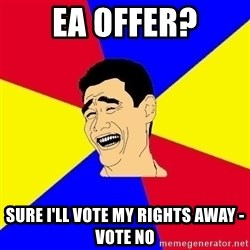 journalist - ea offer? sure i'll vote my rights away - vote no