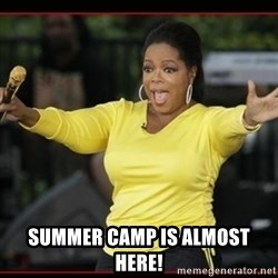 Overly-Excited Oprah!!!  -  Summer camp is almost here!