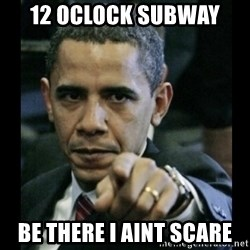 obama pointing - 12 oclock subwaY Be there i aint scare