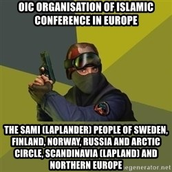 Counter Strike - OIC Organisation of Islamic Conference in Europe The Sami (Laplander) People of Sweden, Finland, Norway, Russia and Arctic Circle, Scandinavia (Lapland) and Northern Europe