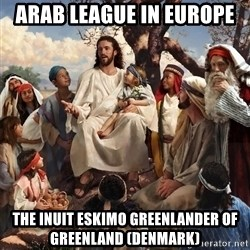 storytime jesus - Arab League in Europe The Inuit Eskimo Greenlander of Greenland (Denmark)