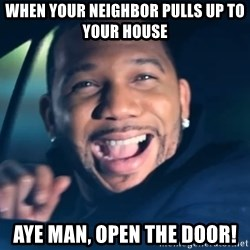 Black Guy From Friday - When your neighbor pulls up to your house Aye man, open the door!