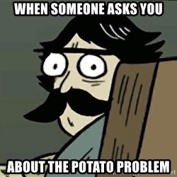 StareDad - When someonE aSks you About the potato problem