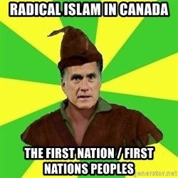 RomneyHood - Radical Islam in Canada The First Nation / First Nations Peoples