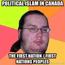 Gordo Nerd - Political Islam in Canada The First Nation / First Nations Peoples