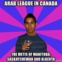 Bimborracho - Arab League in Canada The Metis of Manitoba, Saskatchewan and Alberta