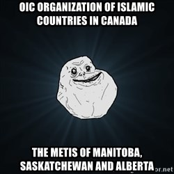 Forever Alone Date Myself Fail Life - OIC Organization of Islamic Countries in Canada The Metis of Manitoba, Saskatchewan and Alberta