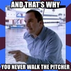 J walter weatherman - And that's why You never walk the pitcher
