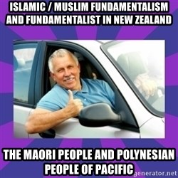 Perfect Driver - Islamic / Muslim Fundamentalism and Fundamentalist in New Zealand The Maori People and Polynesian People of Pacific