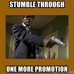 say what one more time - Stumble through ONE more promotion