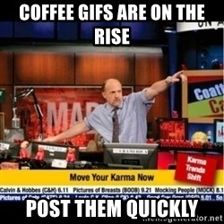 Mad Karma With Jim Cramer - COFFEE GIFS ARE ON THE RISE POST THEM QUICKLY