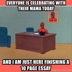 Masturbating Spider-Man - Everyone is Celebrating with their mama today and I am just here finishing a 10 page essay
