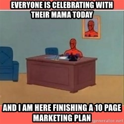 Masturbating Spider-Man - Everyone is celebrating with their mama today and I am here FInishing a 10 page marketing plan
