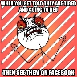 iHate - When you get told they are tired and going to bed Then see them on facebook
