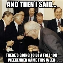 laughing reagan  - And then i said... TheRe's going tO be a free 10K weekender game tHiS week