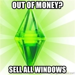 Sims - Out of money? sell all windows