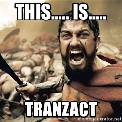 Spartan300 - This..... is..... Tranzact