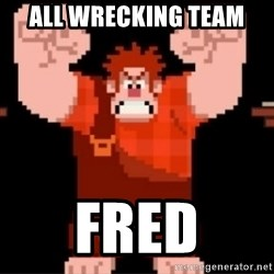Wreck-It Ralph  - ALL WRECKING TEAM FRED