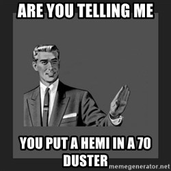 kill yourself guy blank - Are You Telling me you put a hemi in a 70 duster