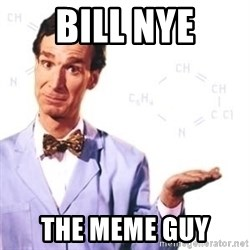 Bill Nye - bill nye The Meme guy