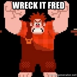 Wreck-It Ralph  - WRECK IT FRED