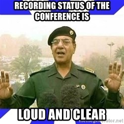 Comical Ali - Recording status of the conference is  loud and clear