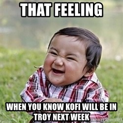 Niño Malvado - Evil Toddler - That Feeling  When you know kofi will be in Troy next week