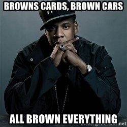 Jay Z problem - browns cards, brown cars all brown everything