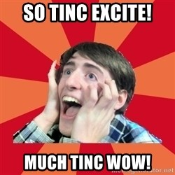 Super Excited - So Tinc EXCITE! MUCH Tinc WOW!
