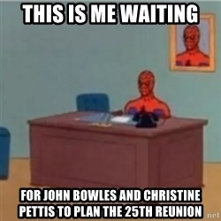 60s spiderman behind desk - This is me waiting for john bowles and christine pettis to plan the 25th reunion