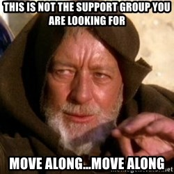 JEDI KNIGHT - This is NOT The Support Group you are looking for Move along...move along