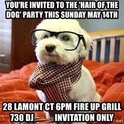 hipster dog - YOU'Re invited to the 'hair of the dog' party this sunday may 14th 28 lamont ct 6pm fire up grill 730 dj             invitation only